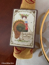 Found these old fashioned postcards at World Market many moons ago. I like to use them as napkin rings!